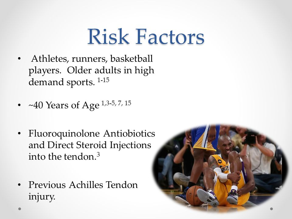 Risk Factors Athletes, runners, basketball players. Older adults in high demand sports. 1-15. ~40 Years of Age 1,3-5, 7, 15.