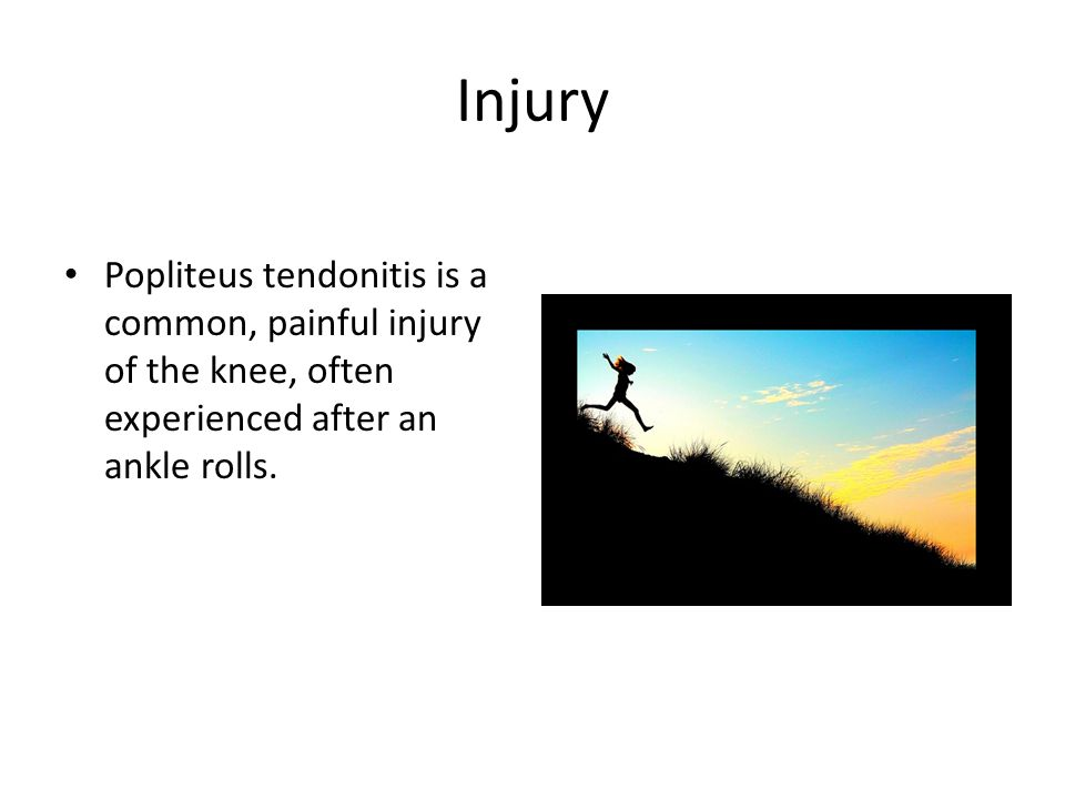 Injury Popliteus tendonitis is a common, painful injury of the knee, often experienced after an ankle rolls.