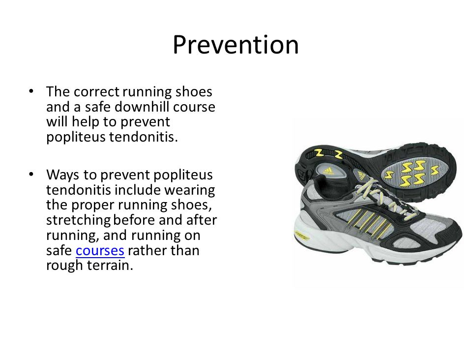 Prevention The correct running shoes and a safe downhill course will help to prevent popliteus tendonitis.