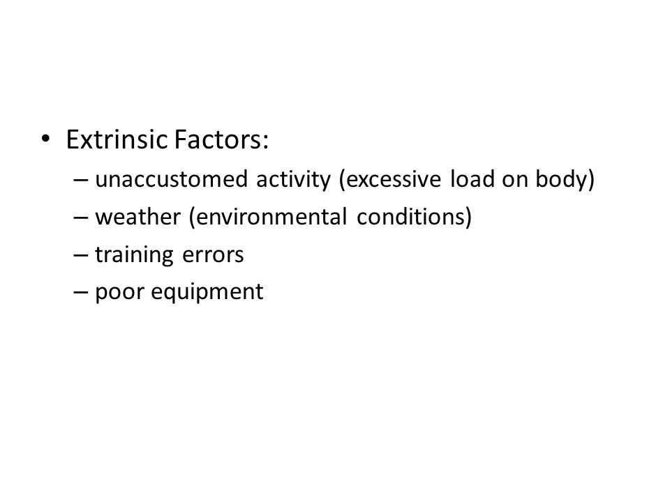 Extrinsic Factors: unaccustomed activity (excessive load on body)