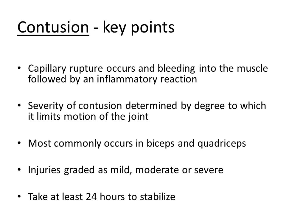 Contusion - key points Capillary rupture occurs and bleeding into the muscle followed by an inflammatory reaction.