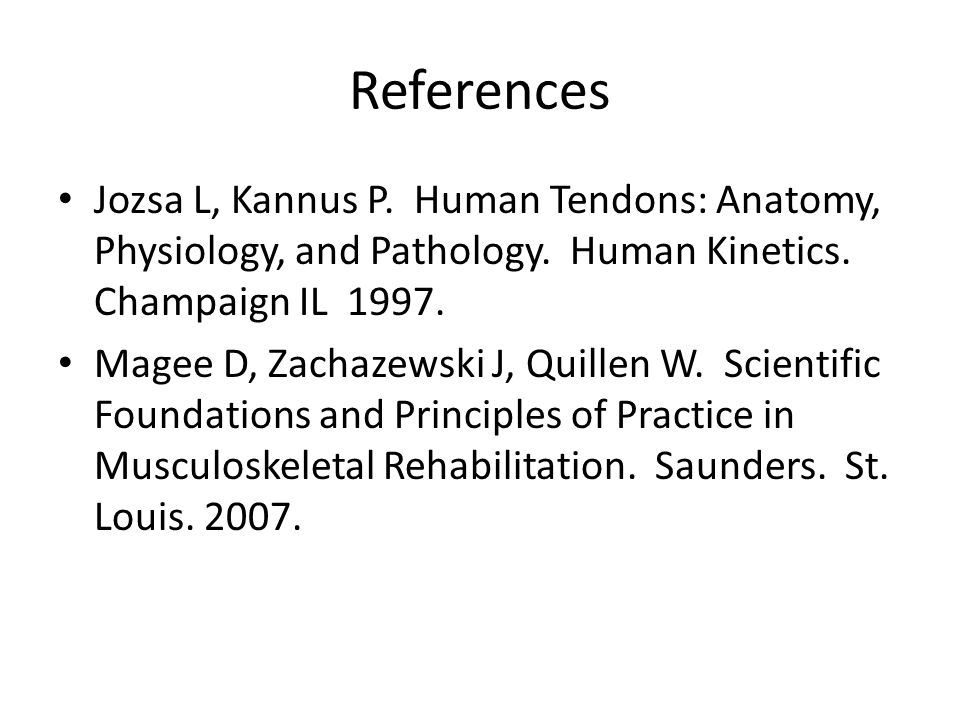 References Jozsa L, Kannus P. Human Tendons: Anatomy, Physiology, and Pathology. Human Kinetics. Champaign IL 1997.