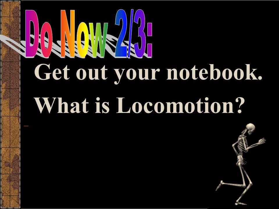 Get out your notebook. What is Locomotion
