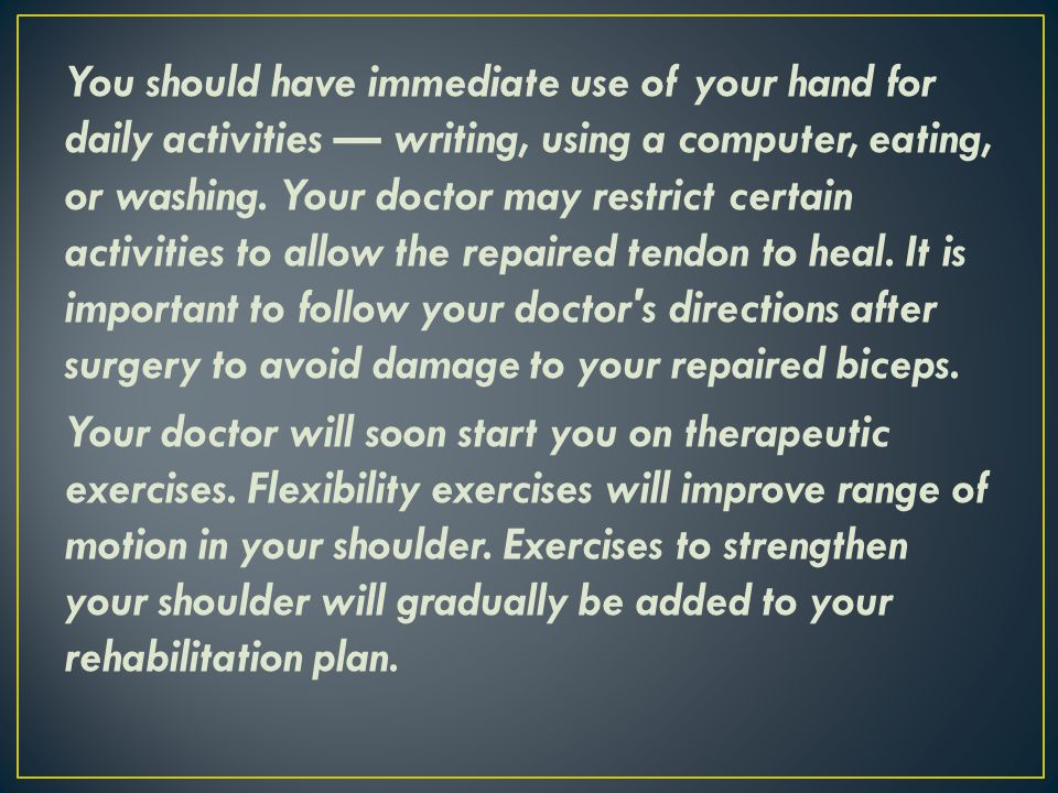 You should have immediate use of your hand for daily activities — writing, using a computer, eating, or washing.