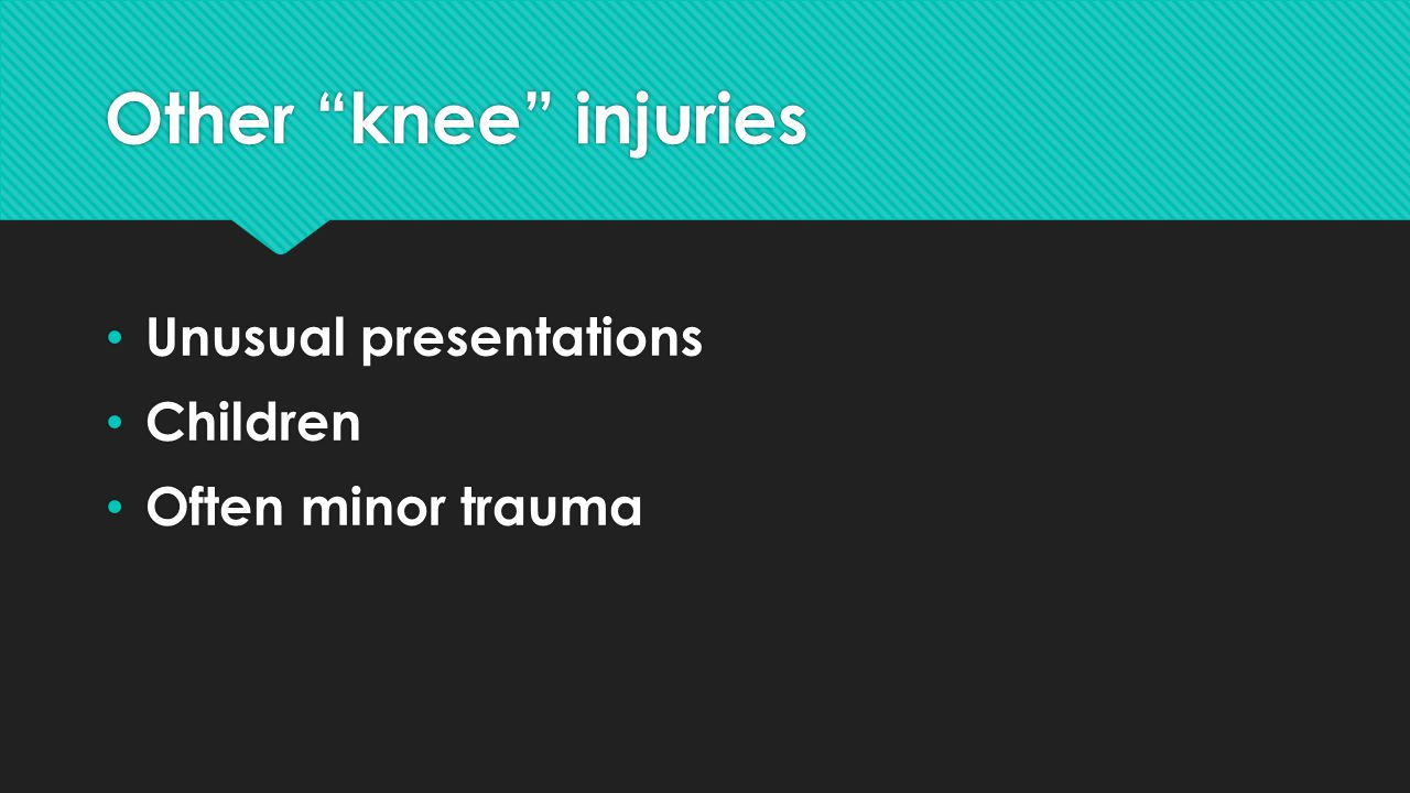 Other knee injuries Unusual presentations Children