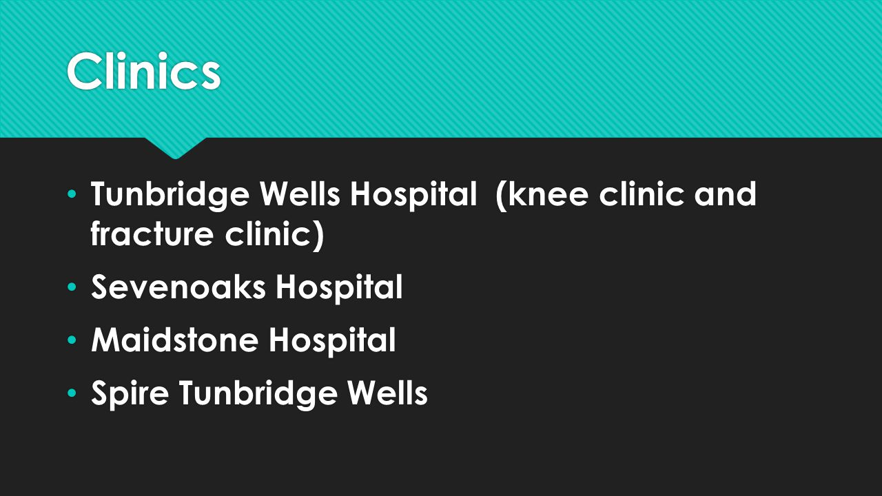 Clinics Tunbridge Wells Hospital (knee clinic and fracture clinic)