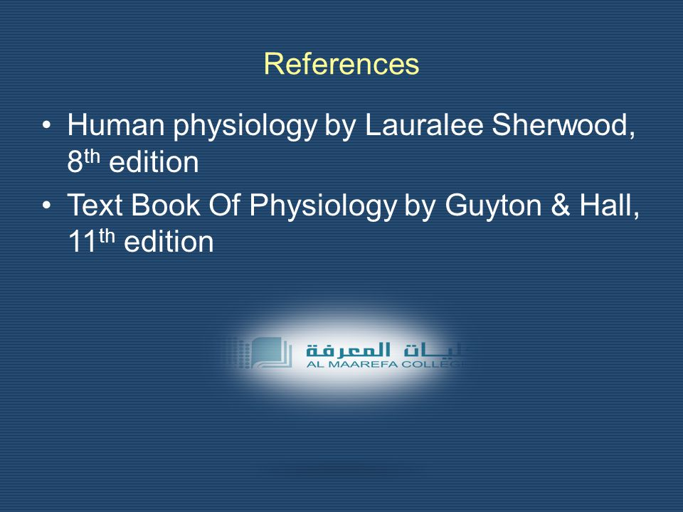 References Human physiology by Lauralee Sherwood, 8th edition.