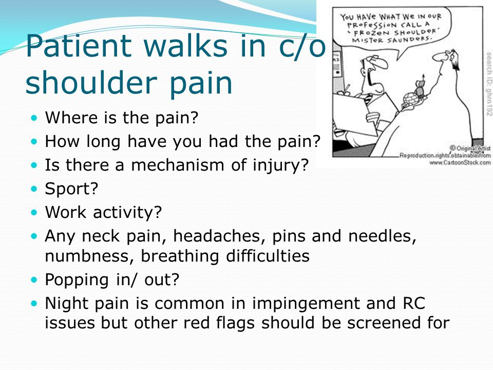 Patient walks in c/o shoulder pain