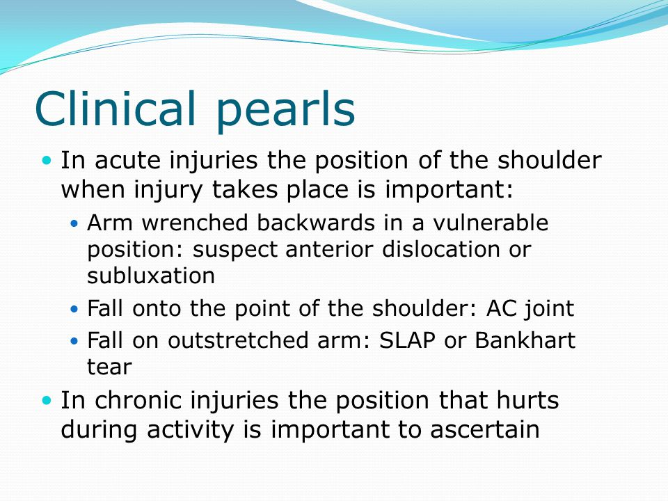 Clinical pearls In acute injuries the position of the shoulder when injury takes place is important: