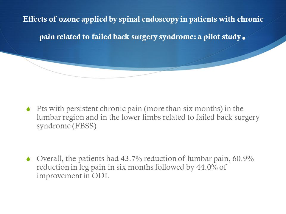 Effects of ozone applied by spinal endoscopy in patients with chronic pain related to failed back surgery syndrome: a pilot study.