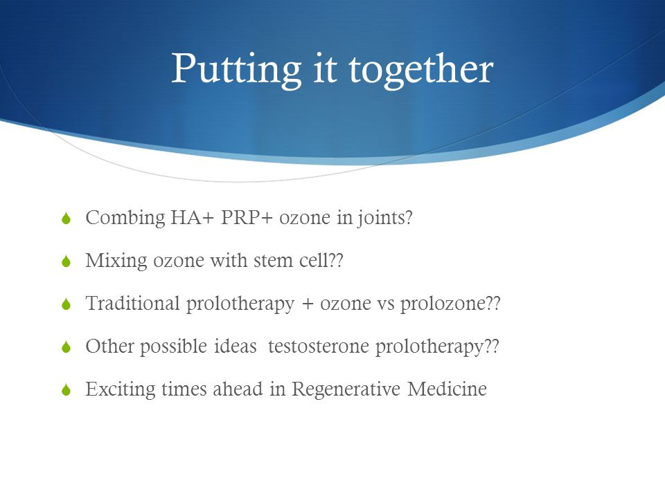 Putting it together Combing HA+ PRP+ ozone in joints