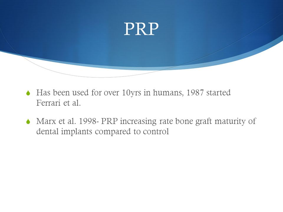 PRP Has been used for over 10yrs in humans, 1987 started Ferrari et al.