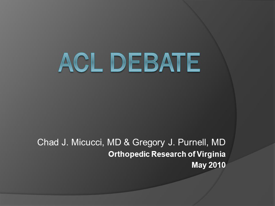 ACL Debate Chad J. Micucci, MD & Gregory J. Purnell, MD