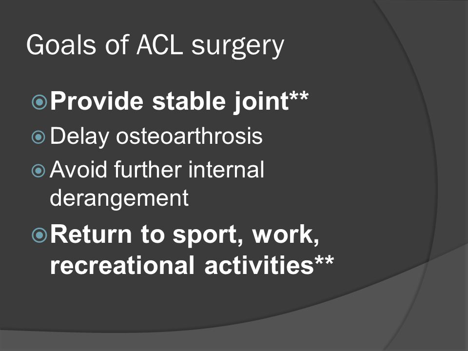 Goals of ACL surgery Provide stable joint**