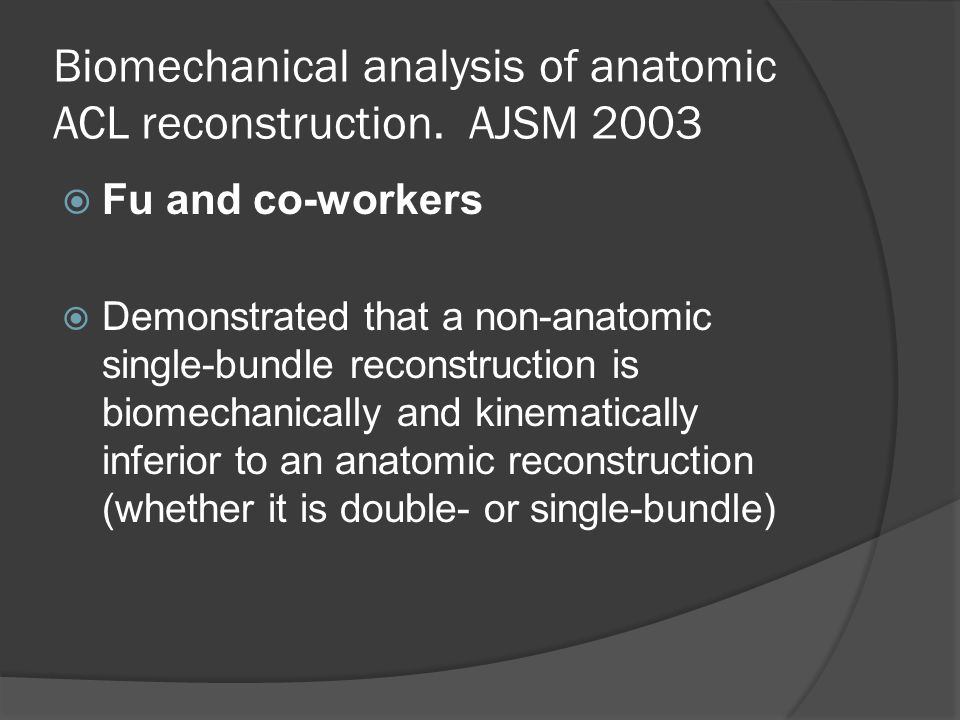Biomechanical analysis of anatomic ACL reconstruction. AJSM 2003