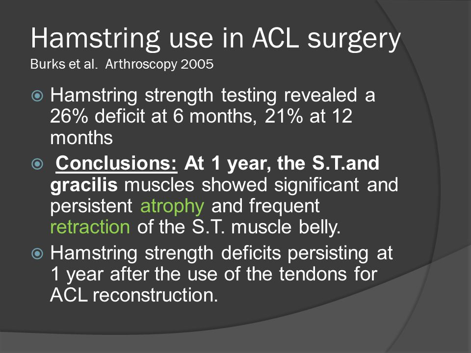 Hamstring use in ACL surgery Burks et al. Arthroscopy 2005