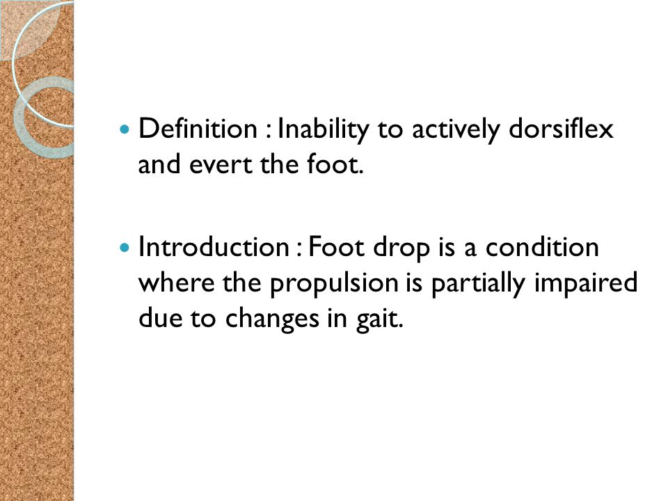 Definition : Inability to actively dorsiflex and evert the foot.