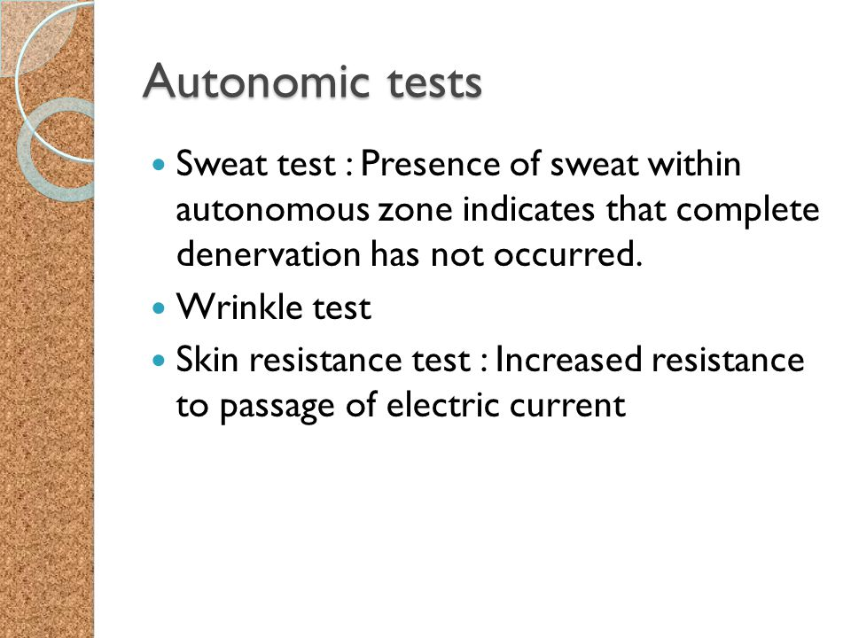 Autonomic tests Sweat test : Presence of sweat within autonomous zone indicates that complete denervation has not occurred.