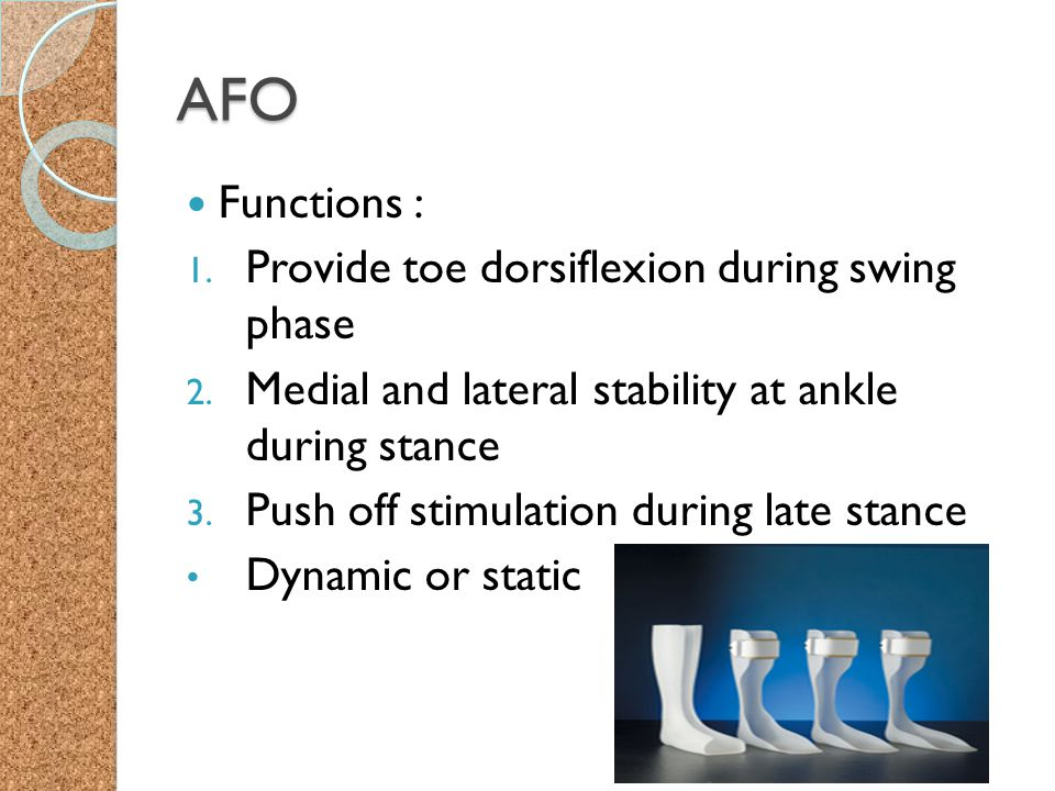 AFO Functions : Provide toe dorsiflexion during swing phase
