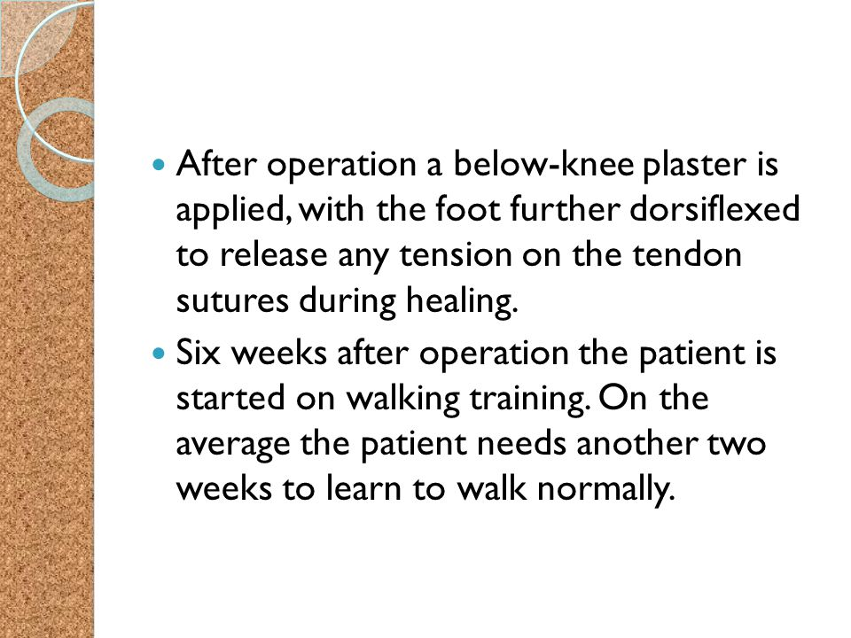 After operation a below-knee plaster is applied, with the foot further dorsiflexed to release any tension on the tendon sutures during healing.