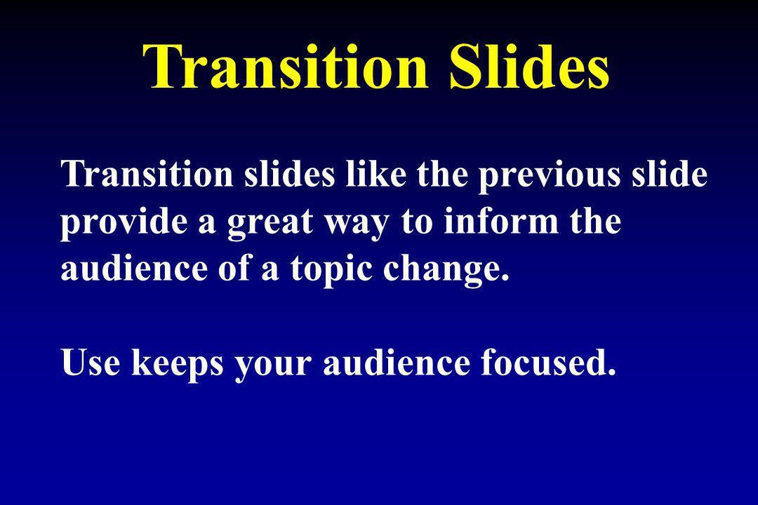 Transition Slides Transition slides like the previous slide