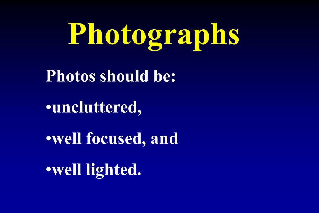 Photographs Photos should be: uncluttered, well focused, and