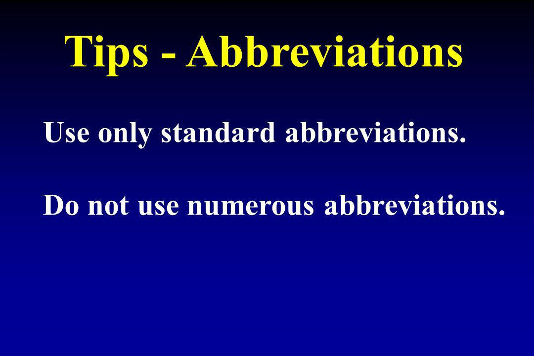 Tips - Abbreviations Use only standard abbreviations.