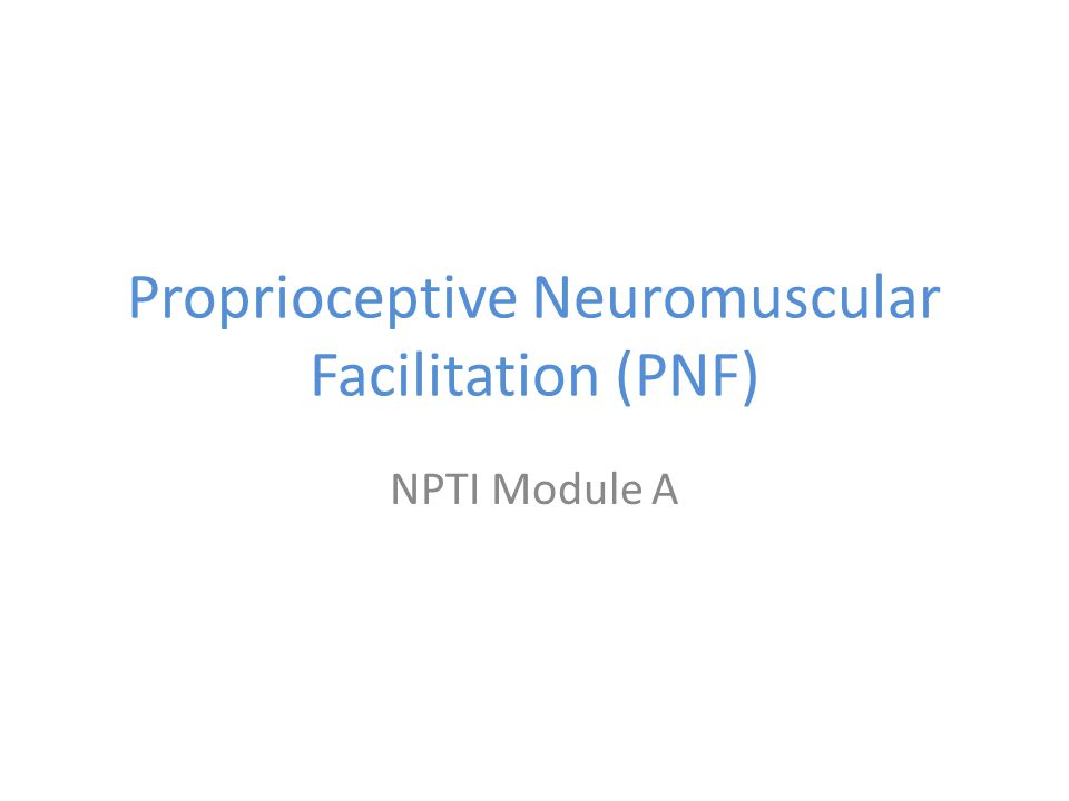Proprioceptive Neuromuscular Facilitation (PNF)