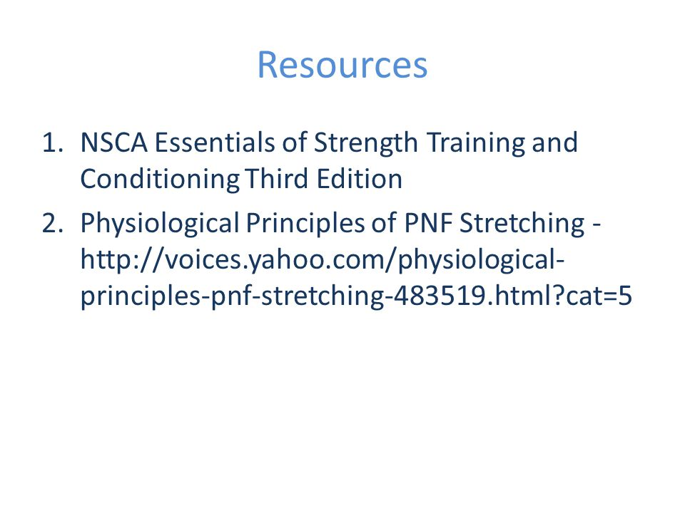 Resources NSCA Essentials of Strength Training and Conditioning Third Edition.