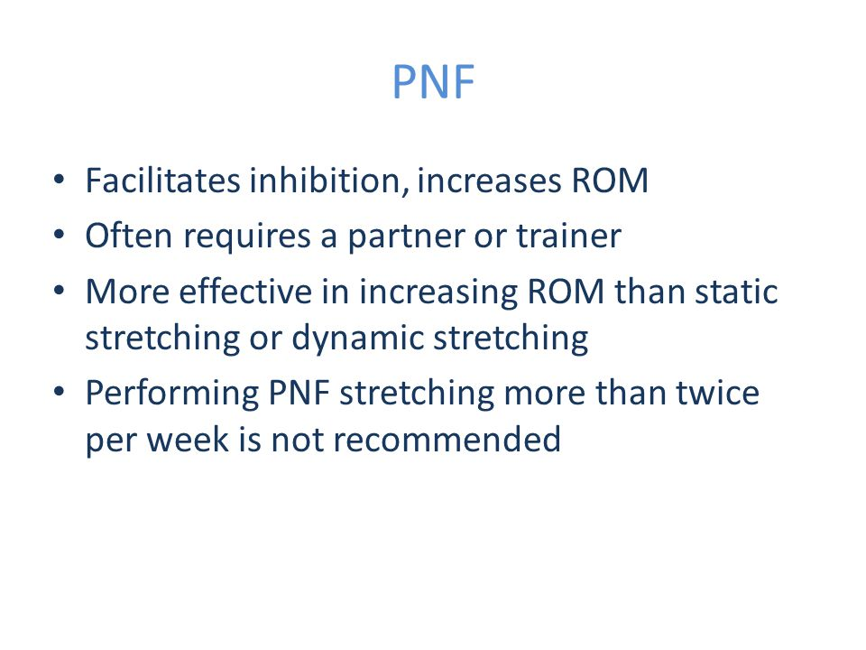 PNF Facilitates inhibition, increases ROM