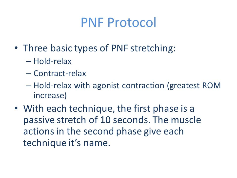 PNF Protocol Three basic types of PNF stretching: