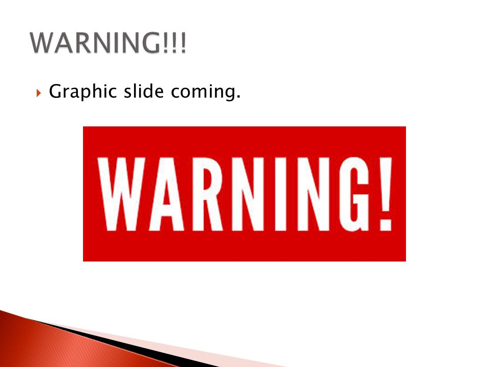 WARNING!!! Graphic slide coming.