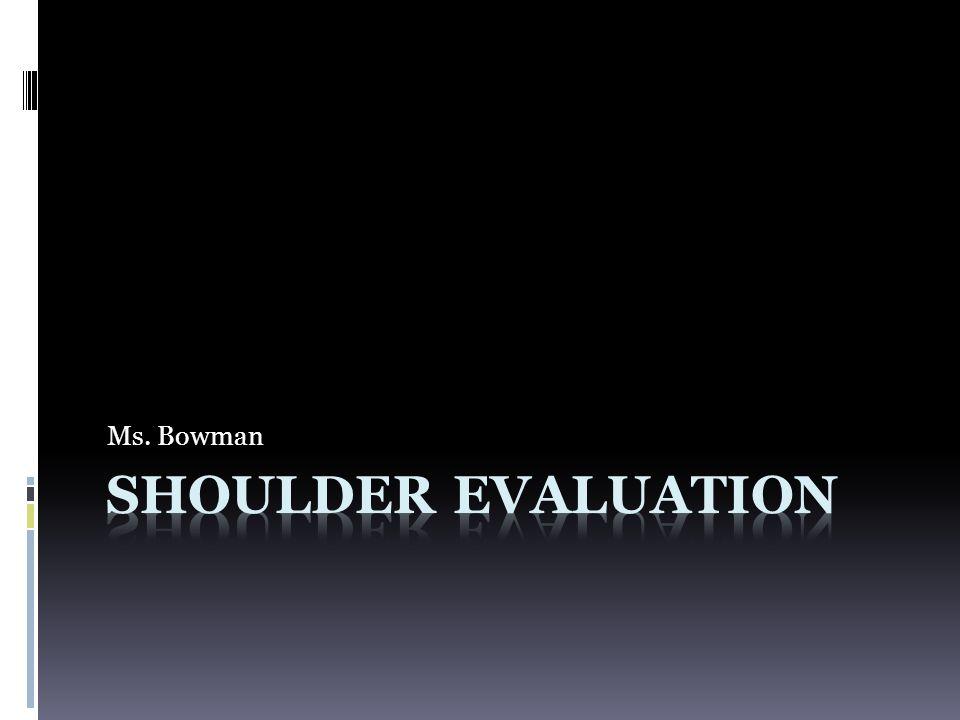 Ms. Bowman Shoulder Evaluation