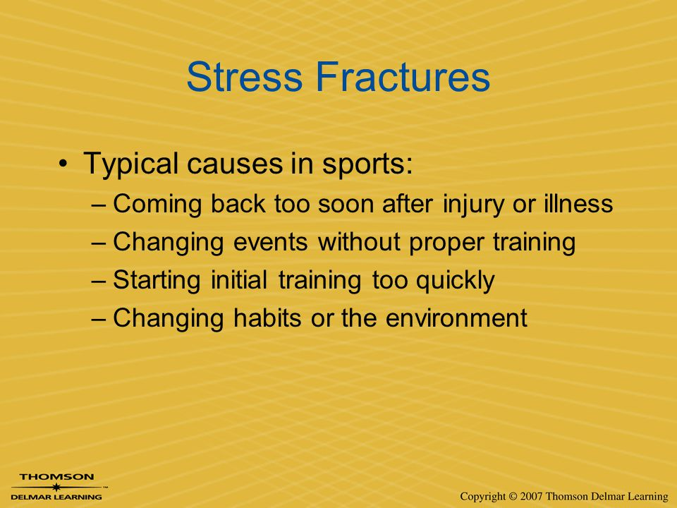 Stress Fractures Typical causes in sports: