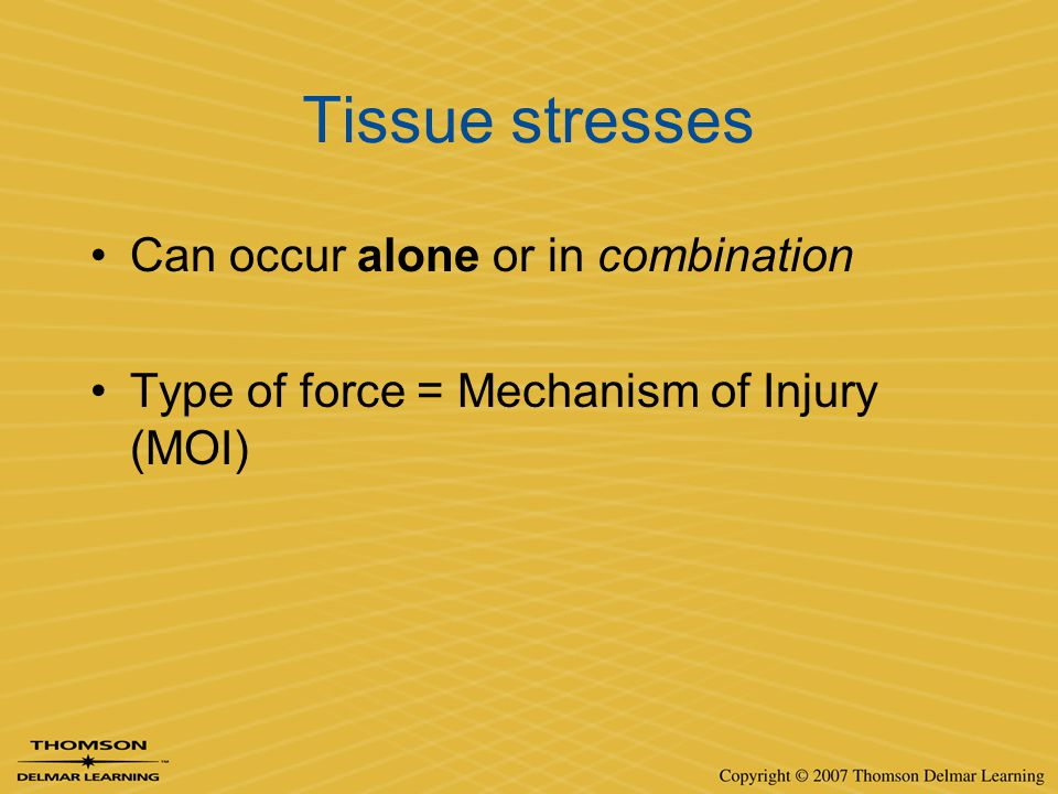 Tissue stresses Can occur alone or in combination