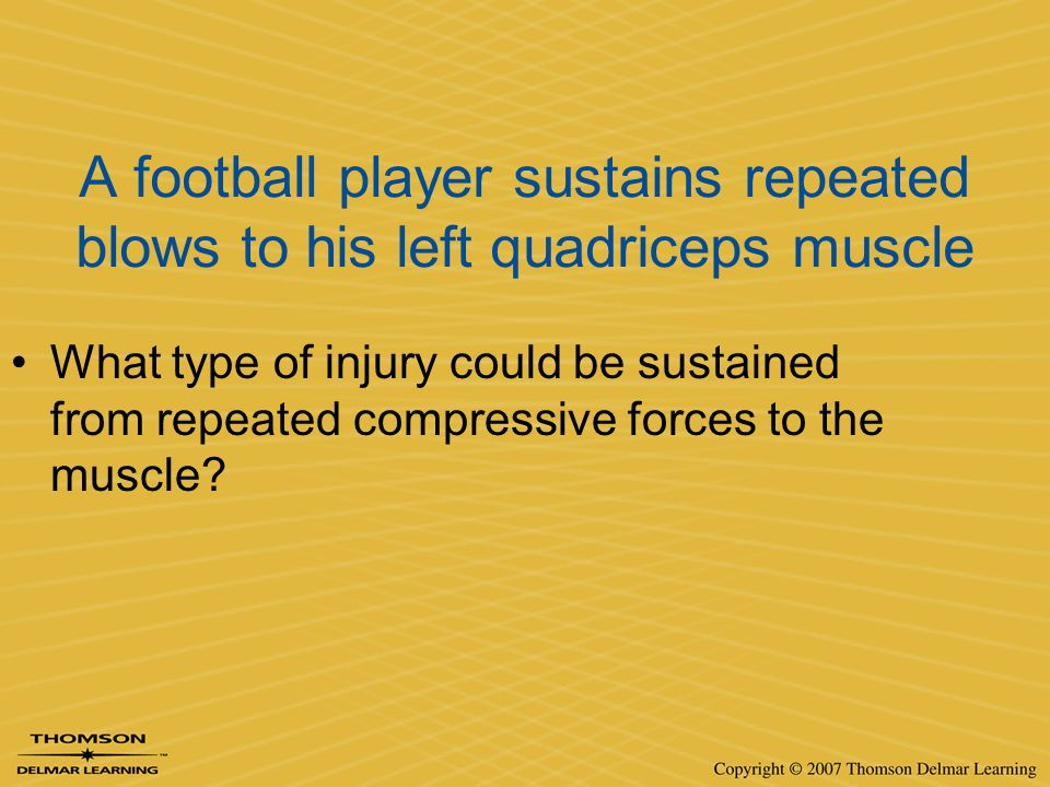 A football player sustains repeated blows to his left quadriceps muscle
