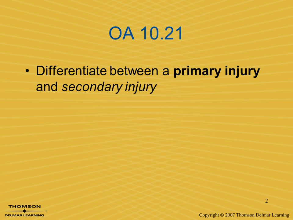 OA 10.21 Differentiate between a primary injury and secondary injury
