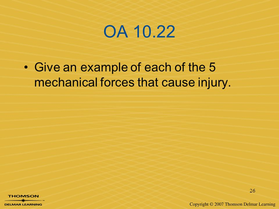 OA 10.22 Give an example of each of the 5 mechanical forces that cause injury.