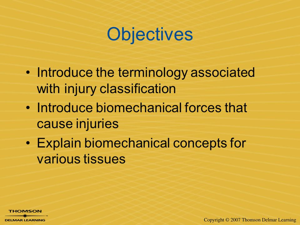 Objectives Introduce the terminology associated with injury classification. Introduce biomechanical forces that cause injuries.