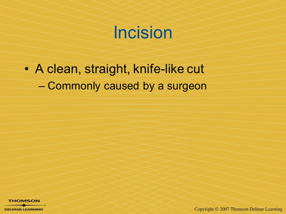 Incision A clean, straight, knife-like cut
