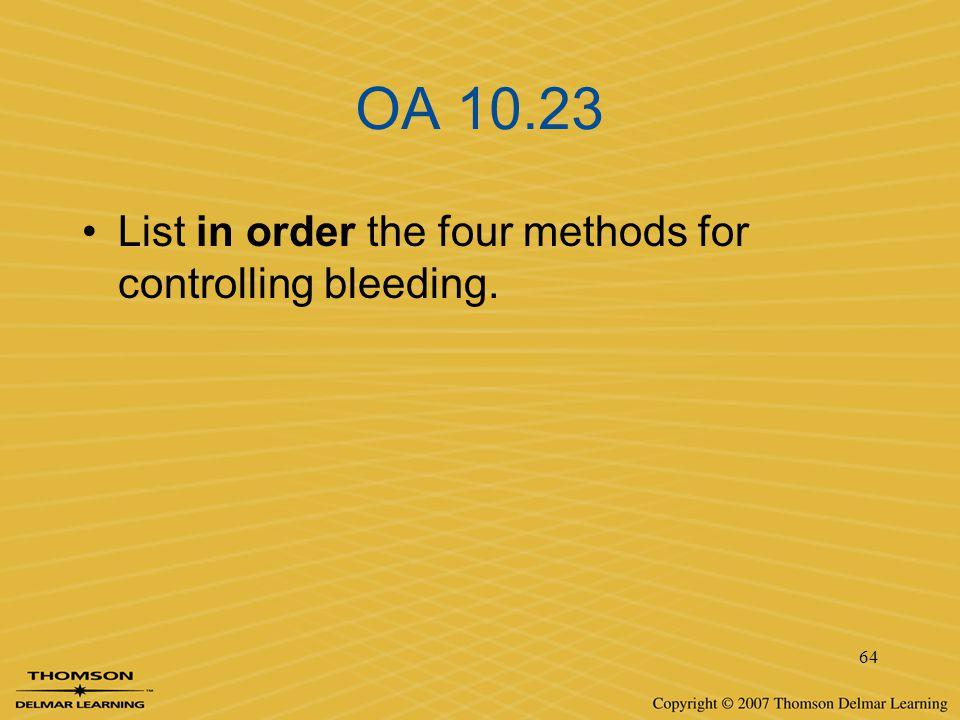 OA 10.23 List in order the four methods for controlling bleeding.