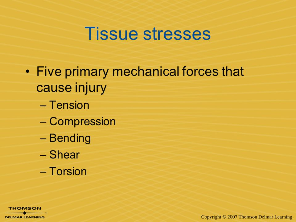 Tissue stresses Five primary mechanical forces that cause injury