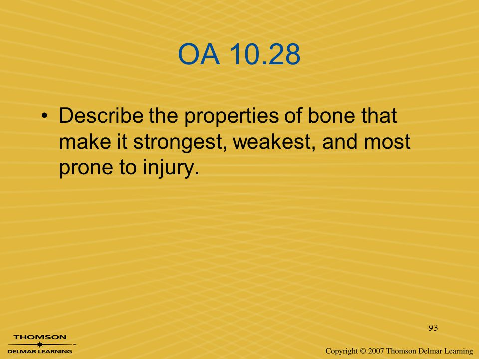 OA 10.28 Describe the properties of bone that make it strongest, weakest, and most prone to injury.