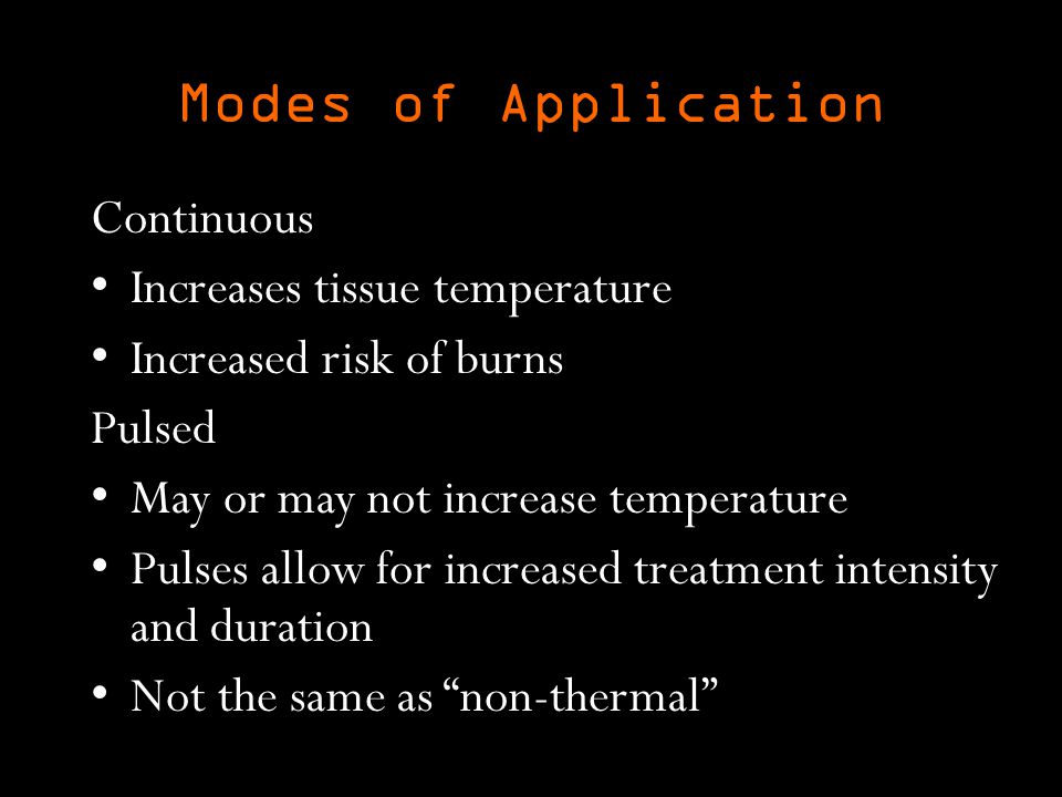 Modes of Application Continuous Increases tissue temperature