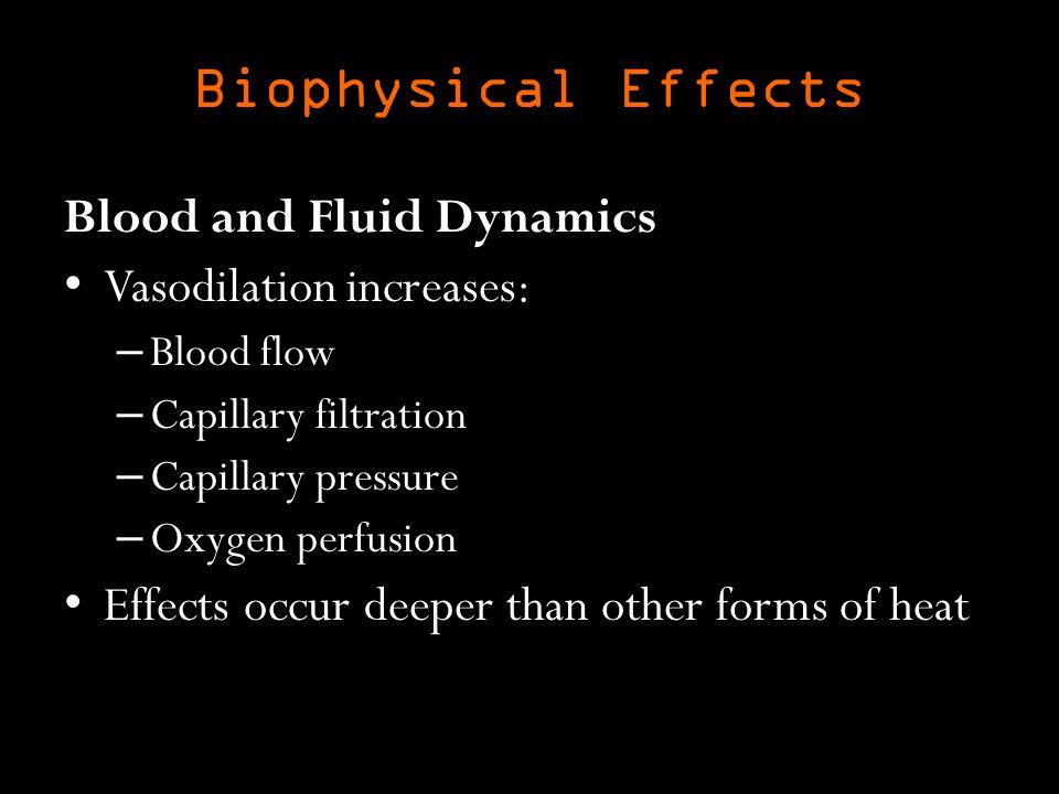 Biophysical Effects Blood and Fluid Dynamics Vasodilation increases: