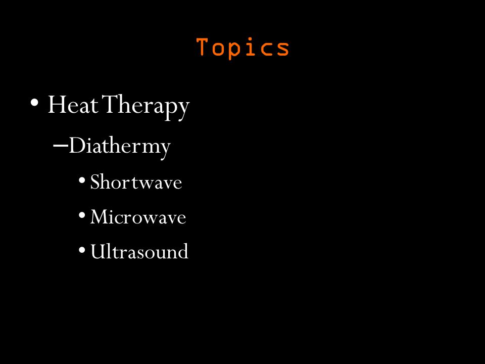 Topics Heat Therapy Diathermy Shortwave Microwave Ultrasound