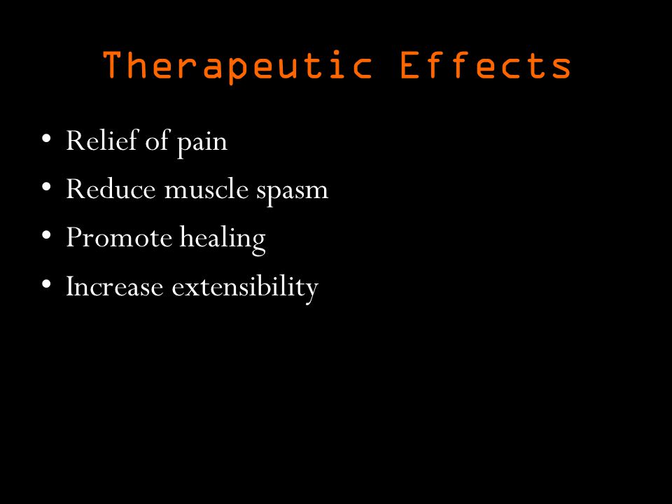 Therapeutic Effects Relief of pain Reduce muscle spasm Promote healing