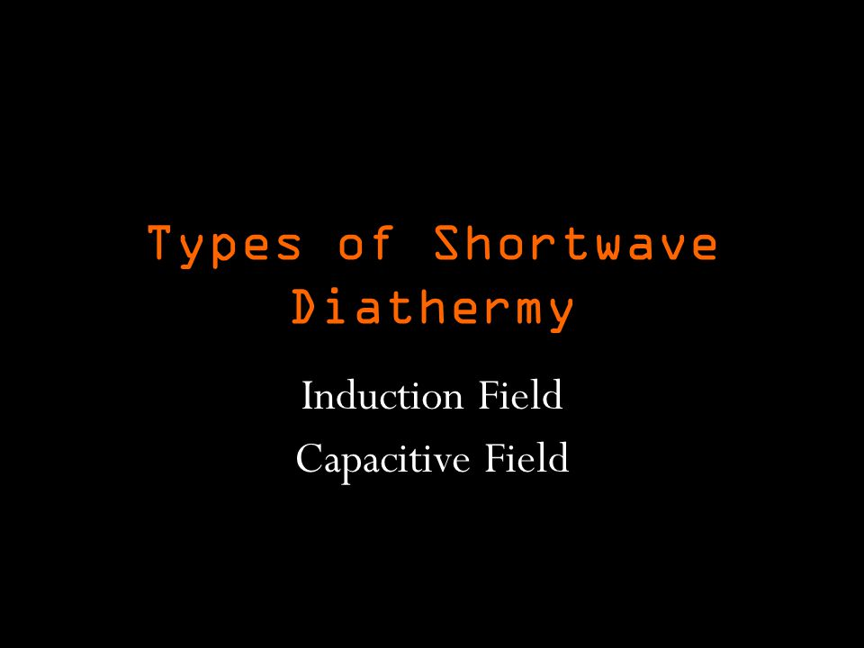 Types of Shortwave Diathermy