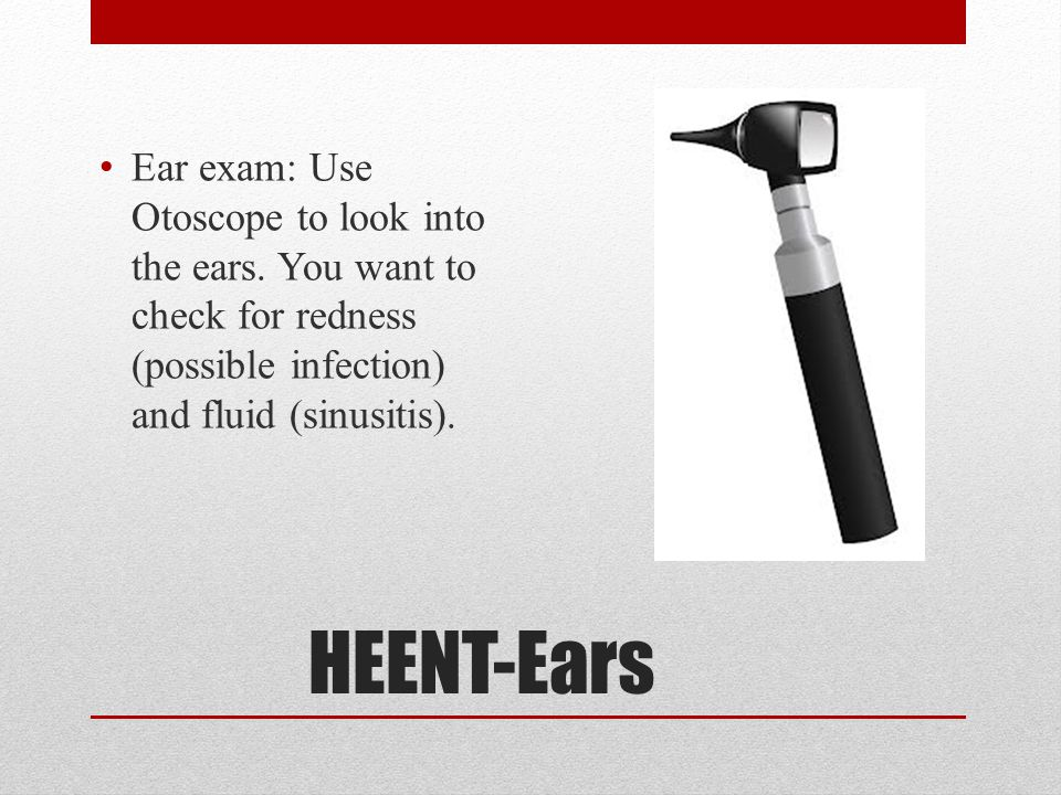 Ear exam: Use Otoscope to look into the ears