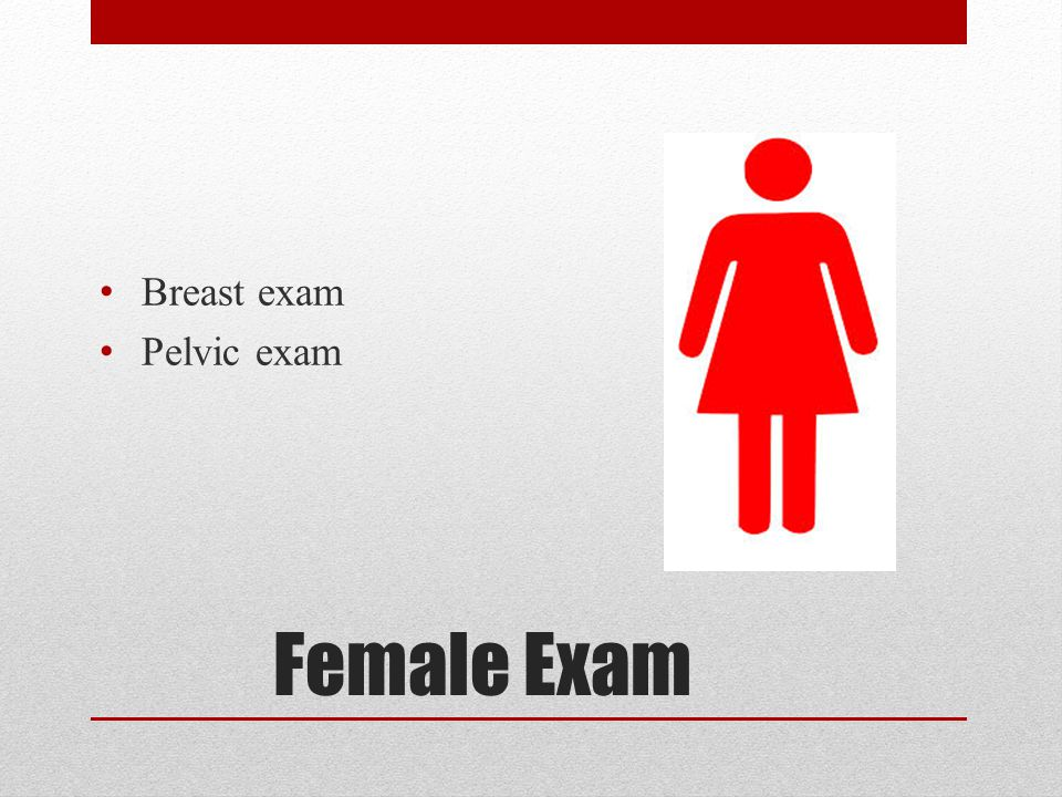 Breast exam Pelvic exam Female Exam